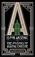 A Is for Arsenic : The Poisons of Agatha Christie by Kathryn Harkup and...