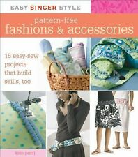 Easy Singer Style Pattern-Free Fashions & Accessories: 15 Easy-Sew Projects that