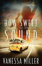 How Sweet the Sound Series #1 Ser.: How Sweet the Sound by Vanessa Miller...