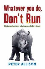 Whatever You do Don't Run My adventures as a Botswana safari guide ' Allison, Pe