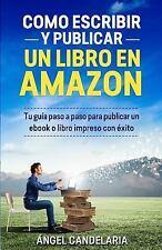 Cómo Escribir y Publicar un Libro en Amazon : Tu Guía Paso a Paso para...