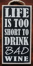 LIFE IS TOO SHORT TO DRINK BAD WINE Tasting Cellar Bar Tavern Home Decor Sign
