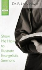 Show Me How to Illustrate Evangelistic Sermons: A Guide for Pastors-ExLibrary