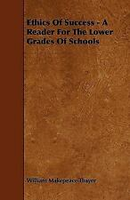Ethics of Success - a Reader for the Lower Grades of Schools by William...
