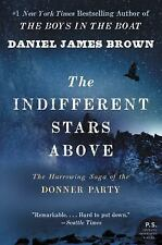 P. S. Ser.: The Indifferent Stars Above : The Harrowing Saga of a Donner...