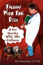 Talking with the Dogs : A Vet Speaks with His Patients by Louis Vine (2002,...