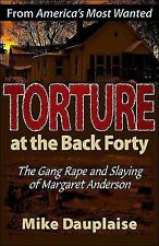 Torture at the Back Forty: The Gang Rape and Slaying of Margaret Anderson Signed