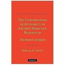 The Construction of Authority in Ancient Rome and Byzantium : The Rhetoric of...