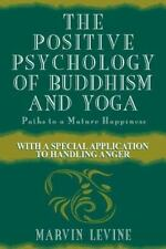 The Positive Psychology of Buddhism and Yoga, 2nd Edition: Paths to A Mature...