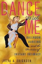 Dance with Me : Ballroom Dancing and the Promise of Instant Intimacy by Julia...