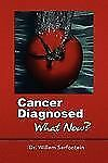 Cancer Diagnosed : What Now? by Willem Serfontein (2011, Paperback)