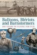 Goodrum, Alastair Balloons, Bleriots and Barnstormers: 200 Years of Flying for F