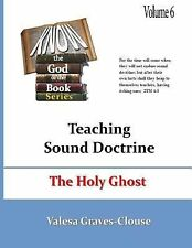 Know the God of the Book: The Holy Ghost : Teaching Sound Doctrine by Valesa...