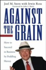 Against the Grain: How to Succeed in Business by Peddling Heresy
