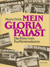 Heinz Frick: Mein GLORIA-PALAST. Das Kino vom Kurfürstendamm (BERLIN). 1986.