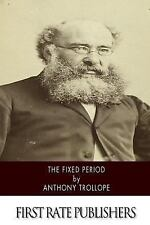 The Fixed Period by Anthony Trollope (2015, Paperback)