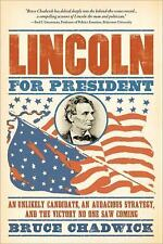 Lincoln for President : An Unlikely Candidate, an Audacious Strategy Bruce Chadw
