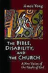 The Bible, Disability, and the Church : A New Vision of the People of God by...