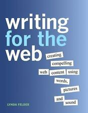 Writing for the Web : Creating Compelling Web Content Using Words, Pictures, an…
