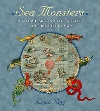 Sea Monsters : A Voyage Around the World's Most Beguiling Map by Joseph Nigg...
