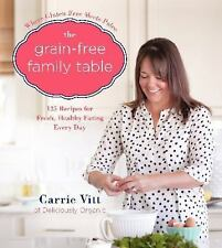 The Grain-Free Family Table : 125 Delicious Recipes for Fresh, Healthy Eating...