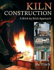 Kiln Construction : A Brick by Brick Approach by Joe Finch (2006, Paperback)