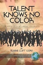 Talent Knows No Color: The History of an Arts Magnet High School (PB) (Research