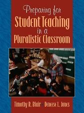 Preparing for Student Teaching in Pluralistic Classrooms, Timothy R. Blair, Dene
