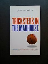 Tricksters In The Madhouse: Lakers vs. Globetrotters, 1948 by John Christgau