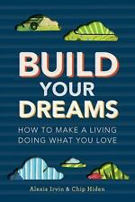 Build Your Dreams: How To Make a Living Doing What You Love