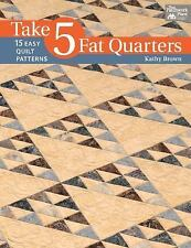 Take 5 Fat Quarters : 15 Easy Quilt Patterns by Kathy Brown (2014, Paperback)