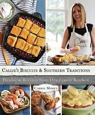 Callie's Biscuits and Southern Traditions: Heirloom Recipes from Our Family Kitc