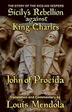 Sicily's Rebellion Against King Charles : The Story of the Sicilian Vespers...
