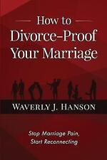 How to Divorce-Proof Your Marriage : Stop Marriage Pain, Start Reconnecting...
