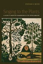 Singing to the Plants : A Guide to Mestizo Shamanism in the Upper Amazon by...