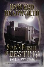Spain's Pursuit of Destiny : The Columbus Years by Howard Headworth (2014,...