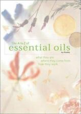 The A-to-Z of Essential Oils: What They Are, Where They Come From, How They Work