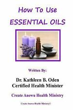How to Use Essential Oils by Kathleen Oden (2016, Paperback)