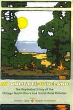 Moonlight in Duneland: The Illustrated History of the Chicago South Shore and So
