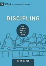 9Marks Building Healthy Churches: Discipling : How to Help Others Follow...