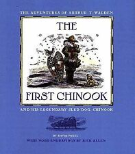 The First Chinook: The Adventures Of Arthur T. Walden And His Legendary Sled Dog