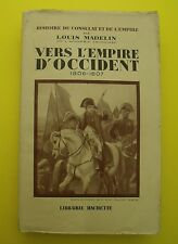 Vers l'Empire d'Occident - 1806-1807 ( Napoléon Bonaparte ) Louis Madelin - 1940