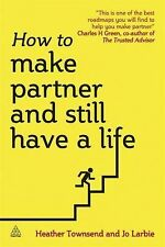 How to Make Partner and Still Have a Life by Jo Larbie and Heather Townsend...