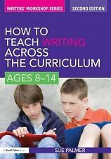 How to Teach Writing Across the Curriculum: Ages 8 -14 by Sue Palmer...