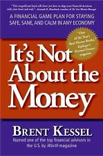 It's Not About the Money: A Financial Game Plan for Staying Safe, Sane, and Calm