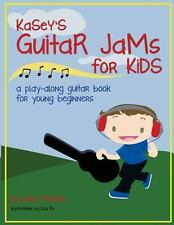 Kasey's Guitar Jams for Kids : A Play-Along Guitar Book for Young Beginners...