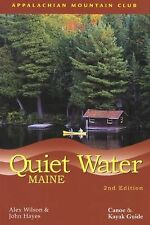 Quiet Water Maine : Canoe and Kayak Guide by John Hayes and Alex Wilson...