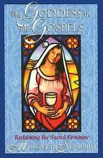 The Goddess in the Gospels : Reclaiming the Sacred Feminine by Margaret...