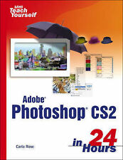 Sams Teach Yourself Adobe Photoshop CS in 24 Hours by Carla Rose (Paperback,...