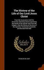 The History of the Life of Our Lord Jesus Christ : From His Incarnation until...